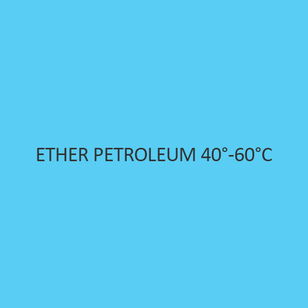 Ether Petroleum 40 to 60 degree celsius