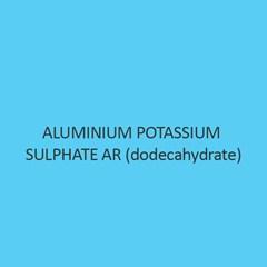 Aluminium Potassium Sulphate AR (dodecahydrate)