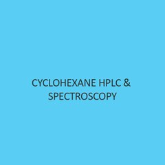 Cyclohexane Hplc & Spectroscopy