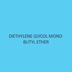 Diethylene Glycol Mono Butyl Ether
