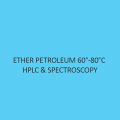 Ether Petroleum 60 to 80 degree celsius Hplc & Spectroscopy