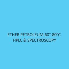 Ether Petroleum 60 to 80 degree celsius Hplc & Spectroscopy