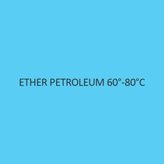 Ether Petroleum 60 to 80 degree celsius