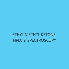 Ethyl Methyl Ketone Hplc & Spectroscopy
