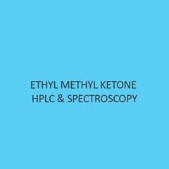Ethyl Methyl Ketone Hplc & Spectroscopy