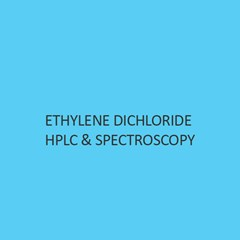 Ethylene Dichloride Hplc & Spectroscopy