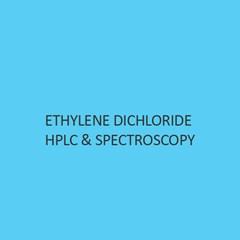 Ethylene Dichloride Hplc & Spectroscopy