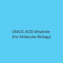 Oxalic Acid Dihydrate (For Molecular Biology)