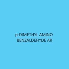 P Dimethyl Amino Benzaldehyde AR