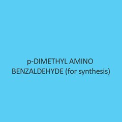 P Dimethyl Amino Benzaldehyde (For Synthesis)