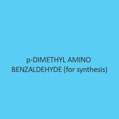 P Dimethyl Amino Benzaldehyde (For Synthesis)