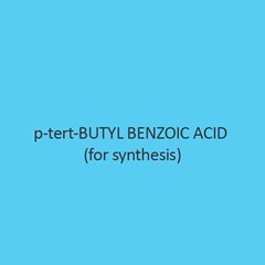 P Tert Butyl Benzoic Acid For Synthesis