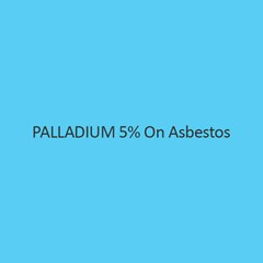 Palladium 5 Percent On Asbestos Palladium Content