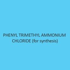 Phenyl Trimethyl Ammonium Chloride (For Synthesis)