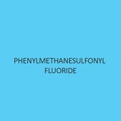 Phenylmethanesulfonyl Fluoride (PMSF)