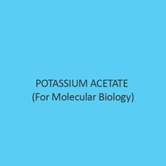 Potassium Acetate (For Molecular Biology)
