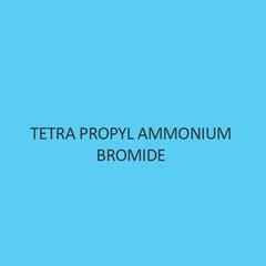 Tetra Propyl Ammonium Bromide